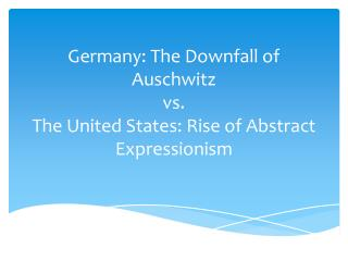 Germany: The Downfall of Auschwitz vs. The United States: Rise of Abstract Expressionism