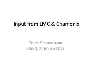 Input from LMC & Chamonix
