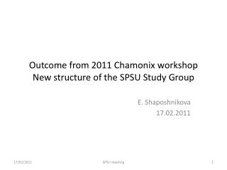 Outcome  from  2011 Chamonix workshop New structure of the SPSU Study Group