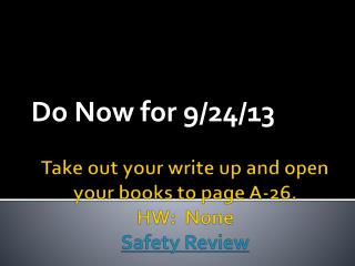 Take out your  w rite up and open your books to page A-26. HW :  None Safety Review