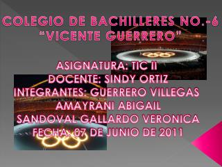 """COLEGIO DE BACHILLERES NO.-6 """"VICENTE GUERRERO"""""""