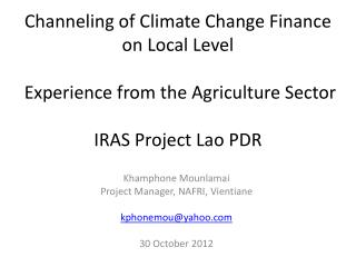 Khamphone Mounlamai Project Manager, NAFRI, Vientiane kphonemou@yahoo.com 30 October 2012