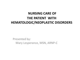 NURSING CARE OF  THE PATIENT  WITH HEMATOLOGIC/NEOPLASTIC DISORDERS