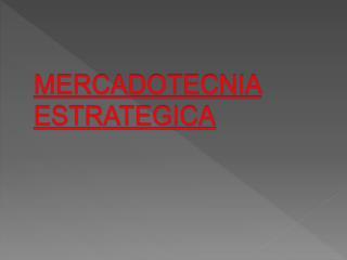 MERCADOTECNIA ESTRATEGICA