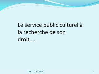 Le service public culturel à la recherche de son droit…..