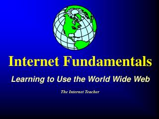 Internet Fundamentals  Learning to Use the World Wide Web  The Internet Teacher