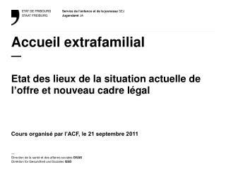 Accueil extrafamilial  — Etat des lieux de la situation actuelle de l'offre et nouveau cadre légal