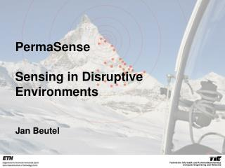PermaSense Sensing  in Disruptive  Environments