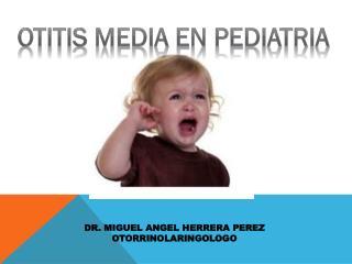 DR. MIGUEL ANGEL HERRERA PEREZ OTORRINOLARINGOLOGO