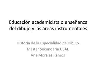 Educaci�n academicista o ense�anza del dibujo y las �reas instrumentales