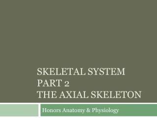 Skeletal system part 2 the axial skeleton
