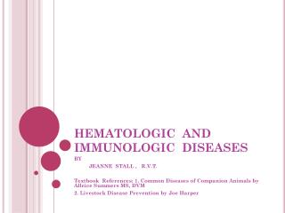 HEMATOLOGIC  AND IMMUNOLOGIC  DISEASES