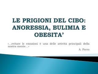 LE PRIGIONI DEL CIBO: ANORESSIA, BULIMIA E OBESITA'