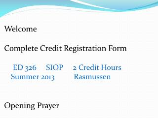 Welcome Complete Credit Registration Form ED 326     SIOP     2 Credit  Hours