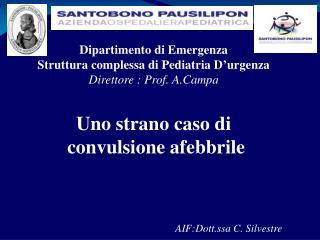 Dipartimento  di Emergenza Struttura complessa di Pediatria D'urgenza Direttore :  Prof.  A.Campa
