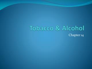 Tobacco & Alcohol