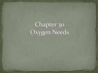 Chapter 30 Oxygen Needs