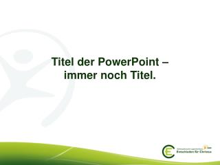 Titel der PowerPoint – immer noch Titel.