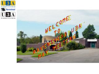 WELCOME TO RAVENSHEAD U3A MAY MEETING