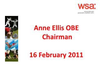 Anne Ellis OBE  Chairman 16 February 2011