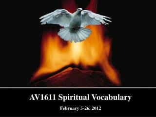 AV1611 Spiritual Vocabulary February 5-26, 2012