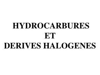 HYDROCARBURES  ET  DERIVES  HALOGENES