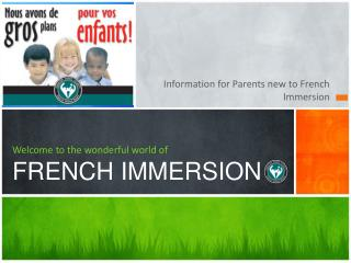 Welcom e to the wonderful world of FRENCH IMMERSION