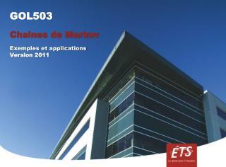 GOL503 Chaînes de Markov Exemples et applications Version 2011