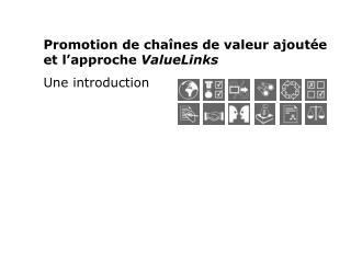 Promotion de chaînes de valeur ajoutée et l'approche  ValueLinks  Une introduction