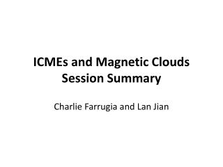 ICMEs and Magnetic Clouds Session Summary