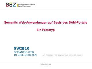 Semantic Web-Anwendungen auf Basis des BAM-Portals Ein Prototyp