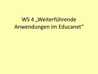 """WS 4 """"Weiterführende Anwendungen im  Educanet """""""