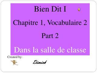 Bien  Dit  I Chapitre  1,  Vocabulaire 2 Part 2 Dans  la  salle  de  classe