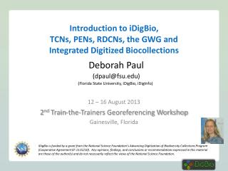Introduction to iDigBio, TCNs ,  PENs, RDCNs, the GWG and  Integrated Digitized Biocollections