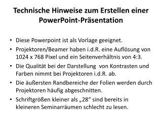 T echnische  Hinweise zum Erstellen einer  PowerPoint-Präsentation