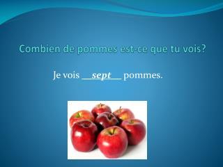Combien de pommes est-ce que tu vois?