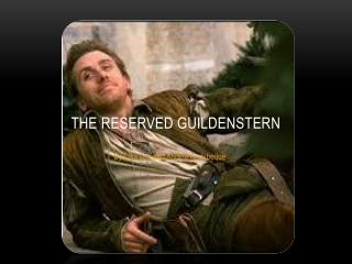 The reserved Guildenstern