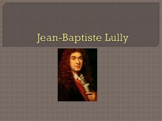Jean- Baptiste  Lully