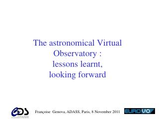 The  astronomical  Virtual  Observatory  : l essons learnt , looking forward