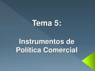 Tema  5: Instrumentos de Política Comercial