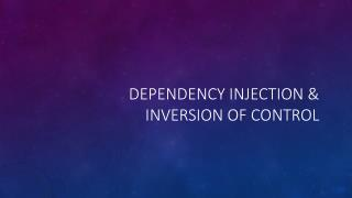 Dependency Injection & Inversion Of Control