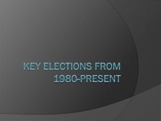 Key Elections from 1980-Present