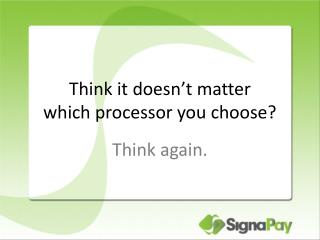 Think it doesn t matter which processor you choose