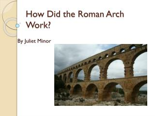 How Did the Roman Arch Work?