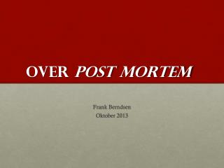 Over  Post  Mortem