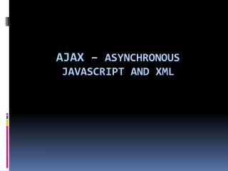 AJAX �  Asynchronous JavaScript And  XML