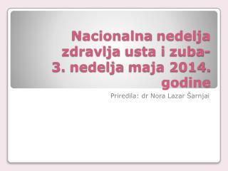 Nacionalna nedelja zdravlja usta  i  zuba- 3.  nedelja  maja 2014.  godine