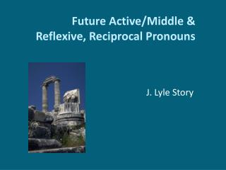 Future Active/Middle & Reflexive, Reciprocal Pronouns