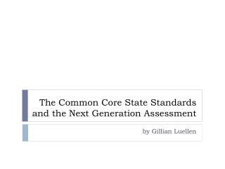 The Common Core State Standards and the Next Generation Assessment