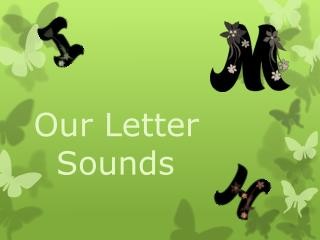 Our Letter     Sounds
